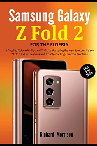 Samsung Galaxy Z Fold 2 For The Elderly (Large Print Edition): A Detailed Guide with Tips and Tricks to Mastering the New Samsung Galaxy Z Fold 2 Hidden Features and Troubleshooting Common Problems