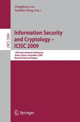 Information Security and Cryptology-ICISC 2009: 12th International Conference, Seoul, Korea, December 2-4, 2009 Revised Selected Papers (Lecture Notes in Computer Science)