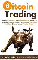Bitcoin Trading: Learn the Indicators and Chart Patterns to Master the Cryptocurrency Market and Profit from the 2021 Crypto Bull Run - Discover how to Time the Market!