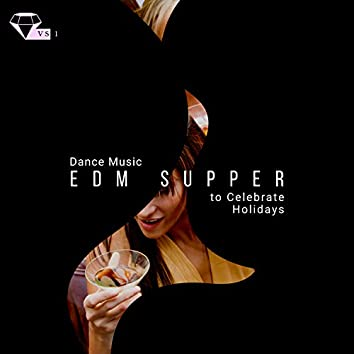 EDM Supper - Dance Music To Celebrate Holidays