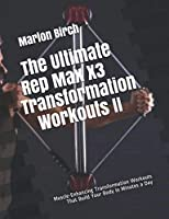 The Ultimate Rep Max X3 Transformation Workouts II: Muscle-Enhancing Transformation Workouts That Build Your Body in Minutes a Day (Bullworker Power Series)
