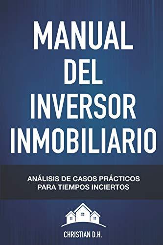 Manual del Inversor Inmobiliario: Casos prácticos para Tiempos inciertos (Compra para ganar)