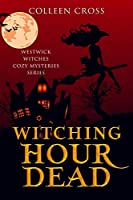 Witching Hour Dead: A Westwick Witches Cozy Mystery (Westwick Witches Cozy Mysteries)