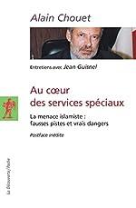 Au coeur des services spéciaux - La menace islamiste : fausses pistes et vrais dangers d'Alain CHOUET