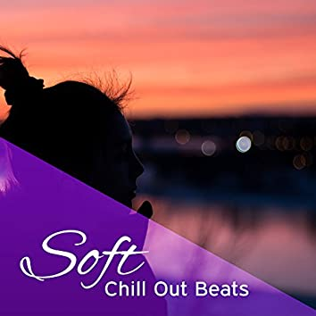 Soft Chill Out Beats – Calming Waves to Relax, Music to Rest, Stress Relief, Peaceful Sounds, Summer 2017