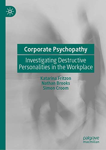 Corporate Psychopathy: Investigating Destructive Personalities in the Workplace