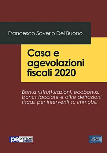 Casa e agevolazioni fiscali 2020. Bonus ristrutturazioni, ecobonus, bonus facciate e altre...