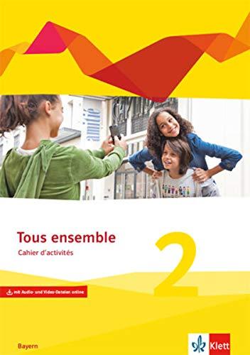 Tous ensemble 2. Ausgabe Bayern: Cahier d'activités mit Audio- und Video-Dateien online 2. Lernjahr (Tous ensemble. Ausgabe Bayern ab 2019)