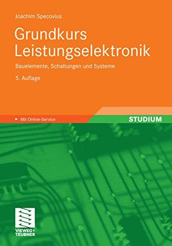 Grundkurs Leistungselektronik: Bauelemente, Schaltungen und Systeme