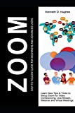 ZOOM EASY TO FOLLOW GUIDE FOR BEGINNERS AND ADVANCED USERS: Learn New Tips & Tricks to Setup Zoom for Video Conferencing, Live Stream, Webinar and Virtual Meetings