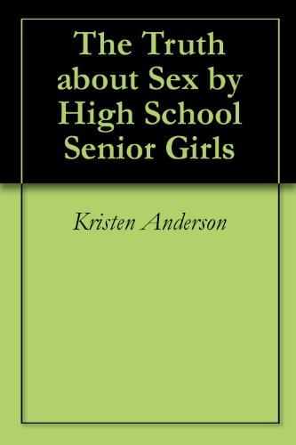 The Truth about Sex by High School Senior Girls (English Edition)