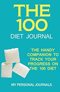 The 100 Diet Journal: The Handy Companion to Track Your Progress on The 100 Diet (Diet Journals)