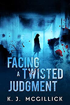 Facing A Twisted Judgment (Lies and Misdirection Book 2) by [K. J. McGillick]