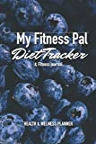 My Fitness Pal Wellness Planner - Food Journal and Fitness Diary with Daily Gratitude and Meal Planner for Healthy Living - Track Weight Loss Diet and Achieve Health Goals - Undated