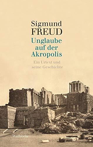 Unglaube auf der Akropolis: Ein Urtext und seine Geschichte