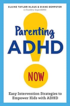 Parenting ADHD Now!  Easy Intervention Strategies to Empower Kids with ADHD