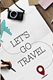 Let's Go Travel: Small Lined Notebook (6' x 9') - Inspirational Uplifting Travel Journal Bon Voyage Leaving Gift [Idioma Inglés]