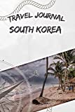 Travel Journal South Korea: Travel diary and logbook for your adventure. Includes quotes, travel dates, packing list, to-do list, travel planner, important information and funny travel games.