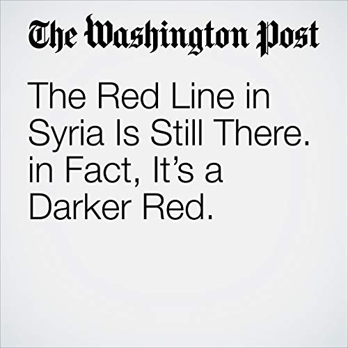 The Red Line in Syria Is Still There. in Fact, It's a Darker Red. audiobook cover art