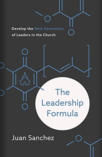 The Leadership Formula: Develop the Next Generation of Leaders in the Church