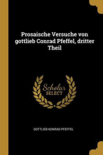 Prosaische Versuche Von Gottlieb Conrad Pfeffel, Dritter Theil