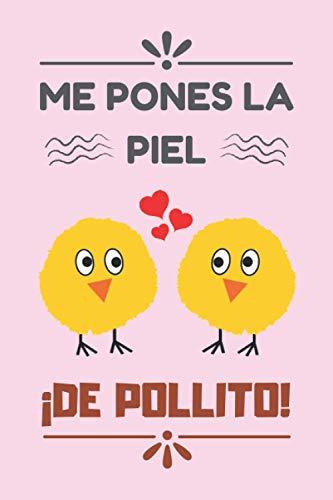 ME PONES LA PIEL ¡DE POLLITO!: CUADERNO DE SAN VALENTÍN. REGALO ROMÁNTICO PARA EL DÍA DE LOS ENAMORADOS. DETALLE ESPECIAL Y ORIGINAL PARA ÉL O PARA ELLA.
