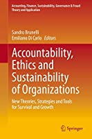 Accountability, Ethics and Sustainability of Organizations: New Theories, Strategies and Tools for Survival and Growth (Accounting, Finance, Sustainability, Governance & Fraud: Theory and Application)