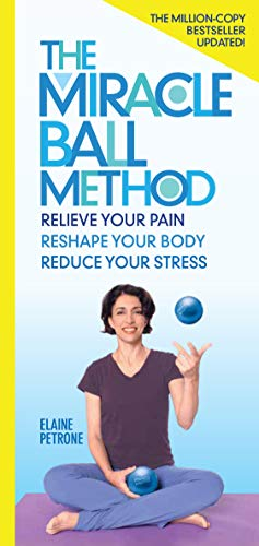 The Miracle Ball Method, Revised Edition: Relieve Your Pain, Reshape Your Body, Reduce Your Stress (English Edition)