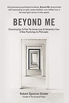 Beyond Me: Dissecting Ego To Find The Innate Love At Humanity's Core/ A New Psychology As Philosophy by [Robert Spencer Knotts]