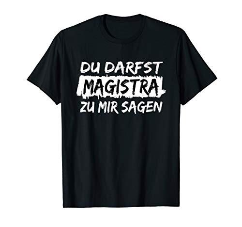 Akademische Titelverleihung: Du darfst Magistra zu mir sagen T-Shirt