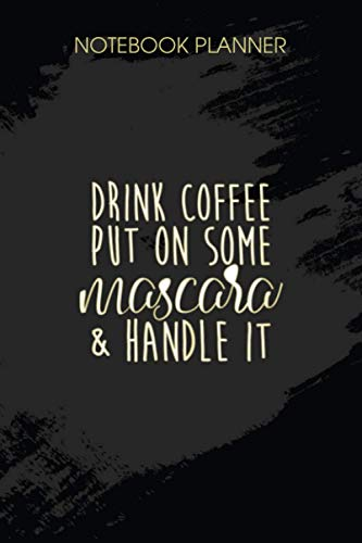 Notebook Planner Womens Drink Coffee Put On Some Mascara And Handle It Funny Coffee: 6x9 inch, Life,...
