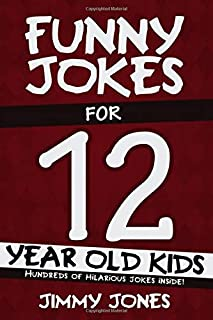 Funny Jokes For 12 Year Old Kids: Hundreds of really funny, hilarious Jokes, Riddles, Tongue Twisters and Knock Knock Joke...