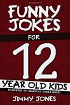 Funny Jokes For 12 Year Old Kids: Hundreds of really funny, hilarious Jokes, Riddles, Tongue Twisters and Knock Knock Jokes for 12 year old kids! (Funny Jokes Series All Ages 5-12!)
