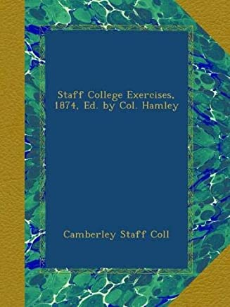 Staff College Exercises, 1874, Ed. by Col. Hamley