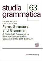 Form, Structure, and Grammar: A Festschrift Presented to Guenther Grewendorf on Occasion of His 60th Birthday (Studia Grammatica)