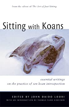 Sitting with Koans: Essential Writings on Zen Koan Introspection by [John Daido Loori, Thomas Yuho Kirchner, Tom Kirchner]