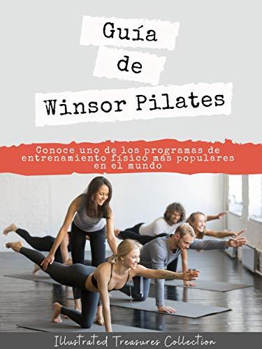 Guía de Winsor Pilates: Obtén los beneficios del Winsor Pilates, adecuado para atletas, culturistas, madres y casi todo tipo de persona directamente en casa