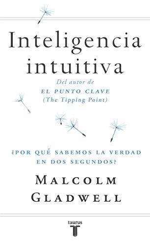 Inteligencia intuitiva: ¿Por qué sabemos la verdad en dos segundos? (Pensamiento)
