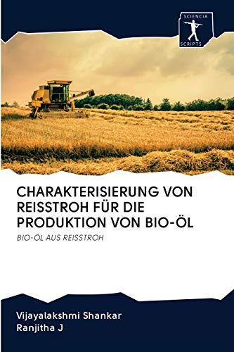 CHARAKTERISIERUNG VON REISSTROH FÜR DIE PRODUKTION VON BIO-ÖL: BIO-ÖL AUS REISSTROH
