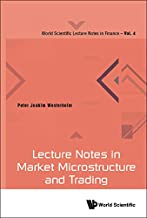 Lecture Notes in Market Microstructure and Trading (World Scientific Lecture Notes in Finance Book 4)