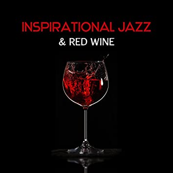 Inspirational Jazz & Red Wine – Dinner Together, Romantic Mood for Night, Sentimental Time, Beautiful Moments