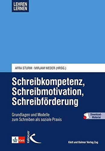Schreibkompetenz, Schreibmotivation, Schreibförderung: Grundlagen und Modelle zum Schreiben als soziale Praxis