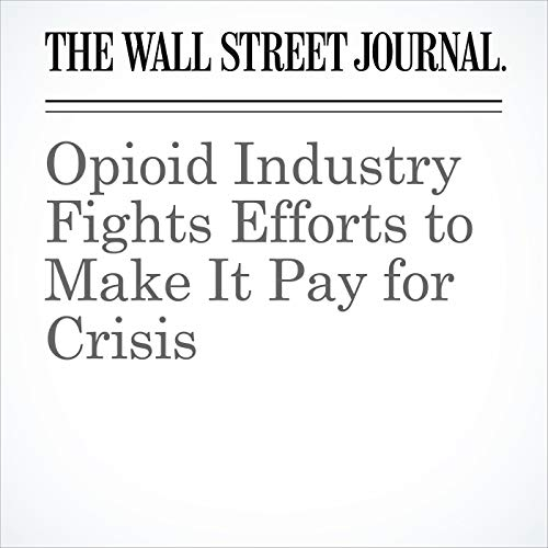 Opioid Industry Fights Efforts to Make It Pay for Crisis audiobook cover art