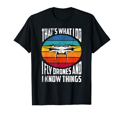I Fly Drones And I Know Things | Divertido regalo piloto de drones Camiseta