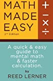 Math Made Easy: A quick and easy guide to mental math and faster calculation