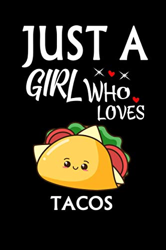 Just A Girl Who Loves Tacos: Notebook Journal Ideas Gift For...
