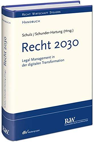 Recht 2030: Legal Management in der digitalen Transformation (Recht Wirtschaft Steuern - Handbuch)