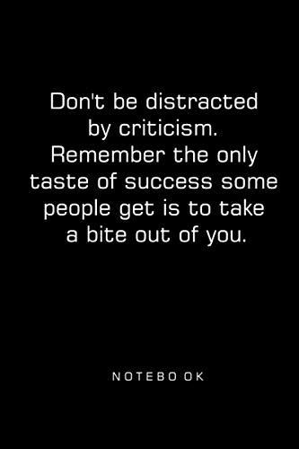 Don't be distracted by criticism. Remember the only taste of success some people get is to take a bite out of you.: (Diary Journal, Notebook)