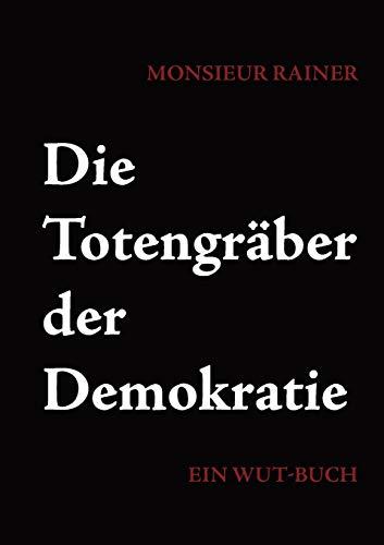 Die Totengräber der Demokratie: Ein Wut-Buch PDF Books