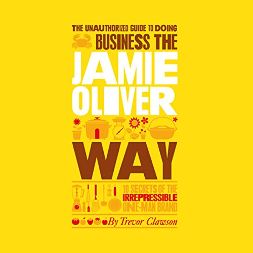 The Unauthorized Guide to Doing Business the Jamie Oliver Way audiobook cover art